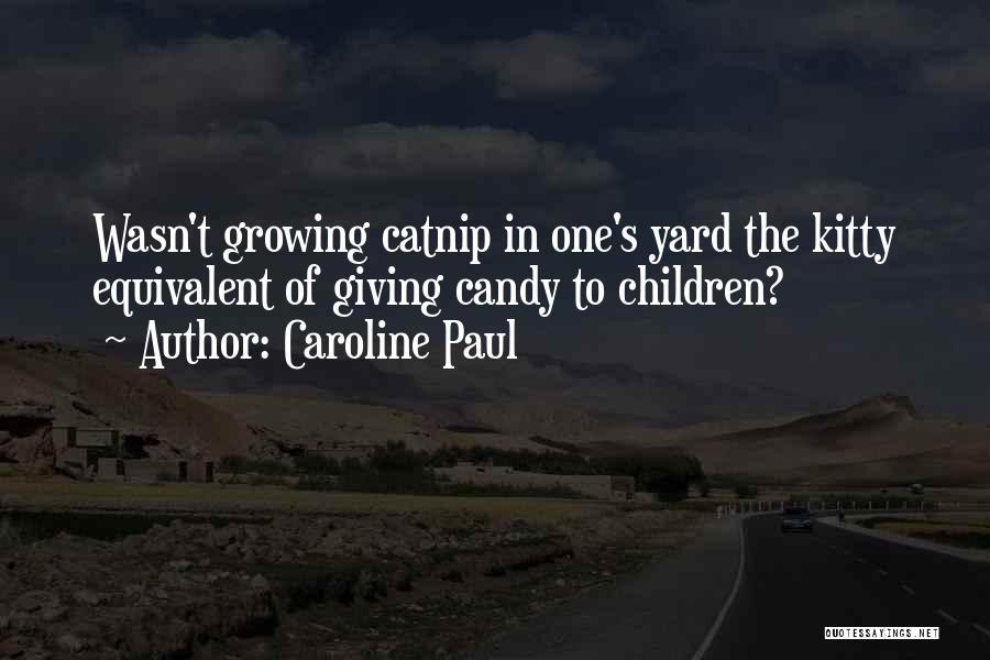 Catnip Quotes By Caroline Paul