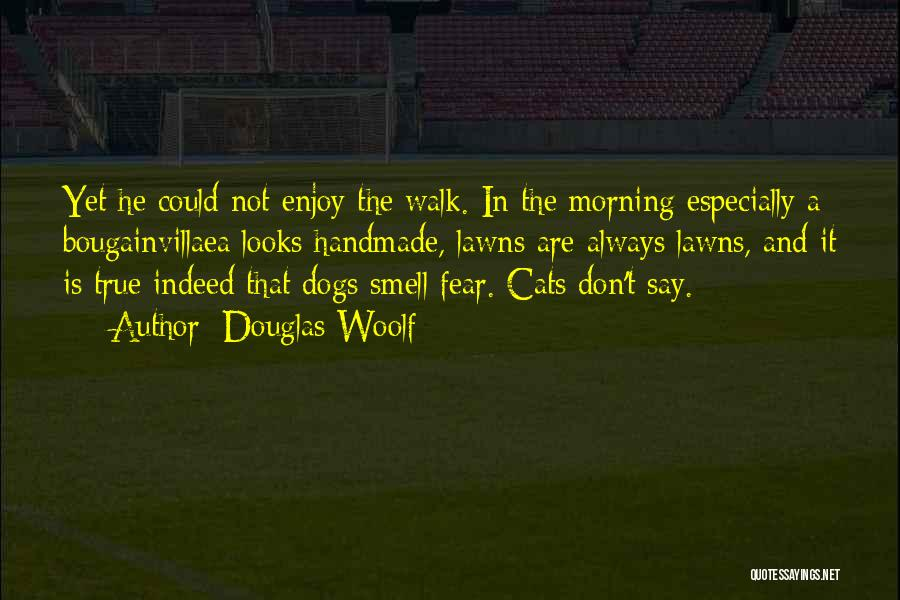 Cats And Dogs Quotes By Douglas Woolf