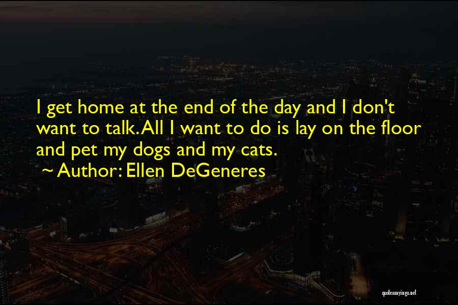 Cats And Dogs Quotes By Ellen DeGeneres