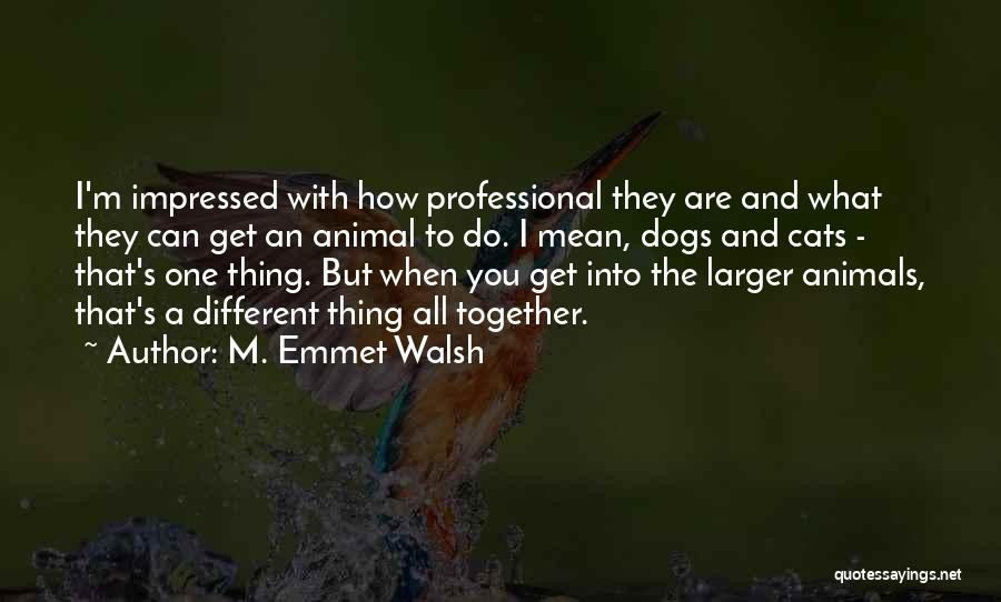 Cats And Dogs Quotes By M. Emmet Walsh