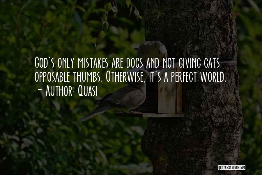 Cats And Dogs Quotes By Quasi