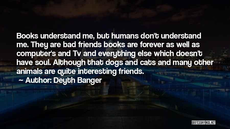 Cats And Humans Quotes By Deyth Banger