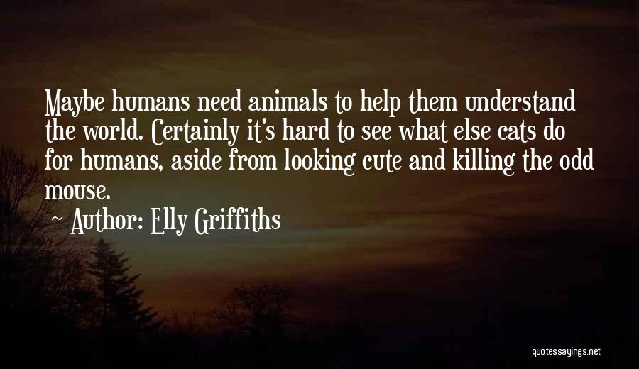 Cats And Humans Quotes By Elly Griffiths