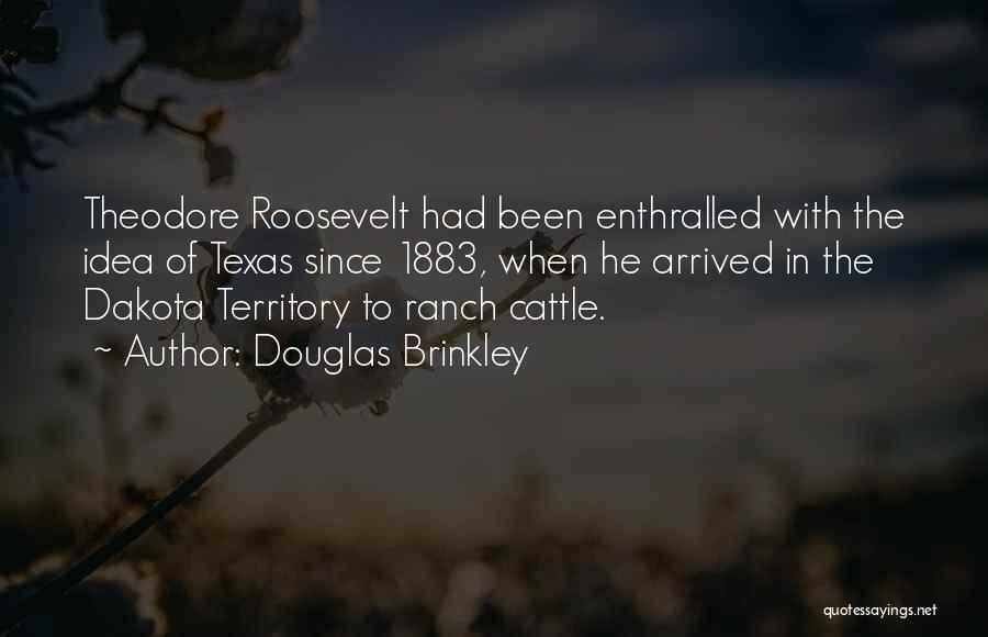 Cattle Ranch Quotes By Douglas Brinkley