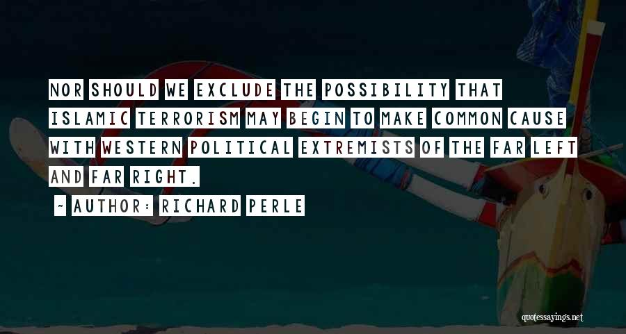 Cause Of Terrorism Quotes By Richard Perle