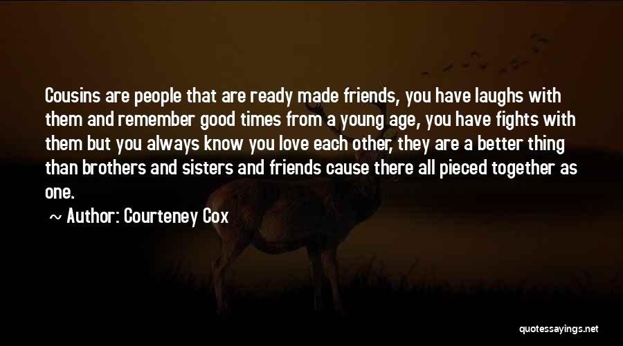 Cause We Are Young Quotes By Courteney Cox