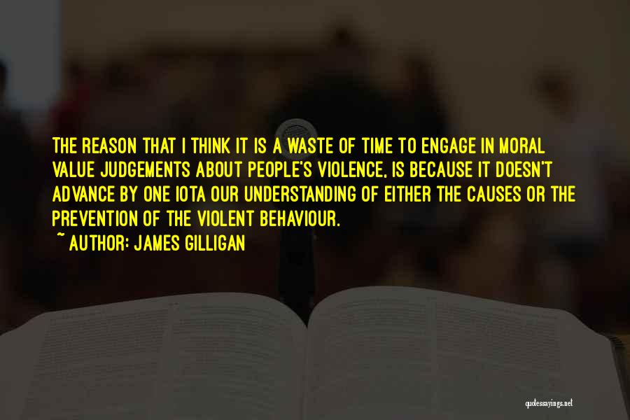 Causes Of Violence Quotes By James Gilligan