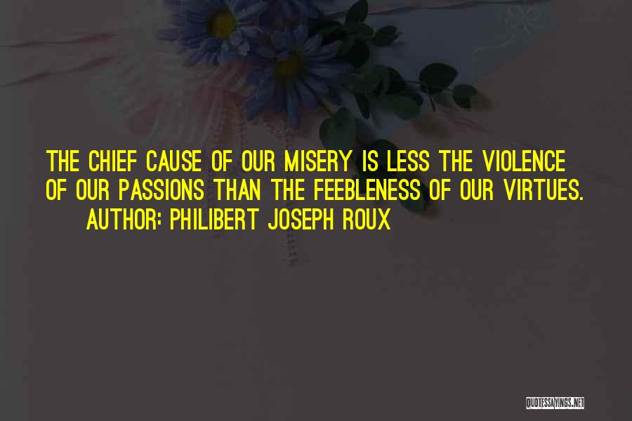 Causes Of Violence Quotes By Philibert Joseph Roux