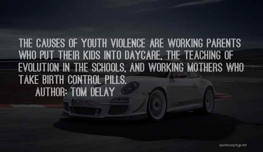 Causes Of Violence Quotes By Tom DeLay