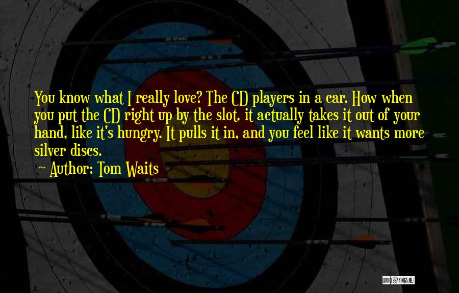 Cd Players Quotes By Tom Waits