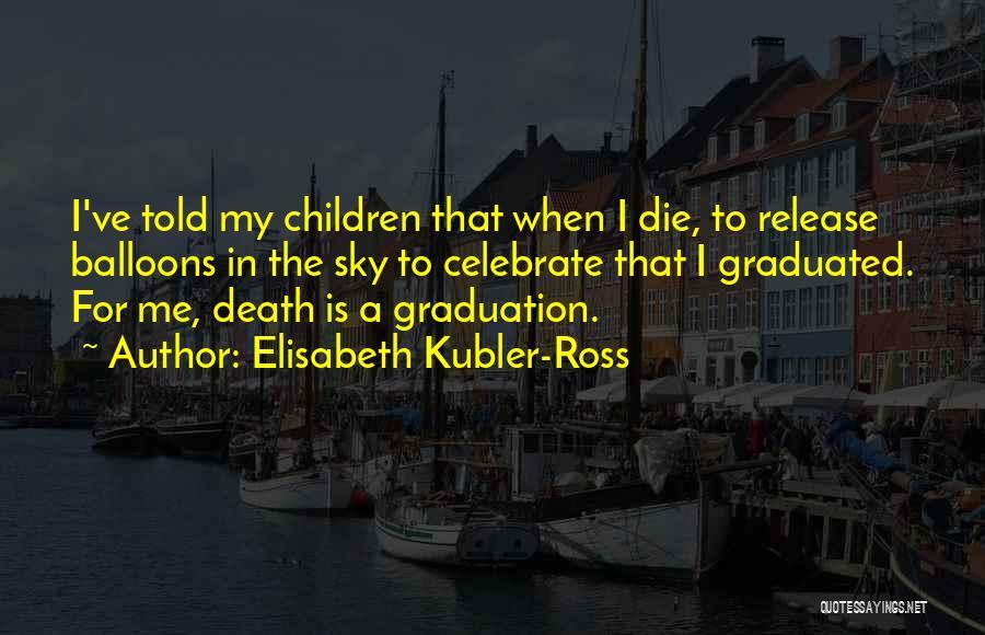 Celebrate Death Quotes By Elisabeth Kubler-Ross