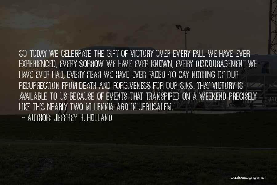 Celebrate Death Quotes By Jeffrey R. Holland