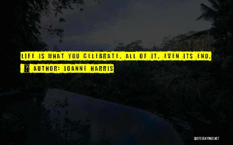 Celebrate Death Quotes By Joanne Harris