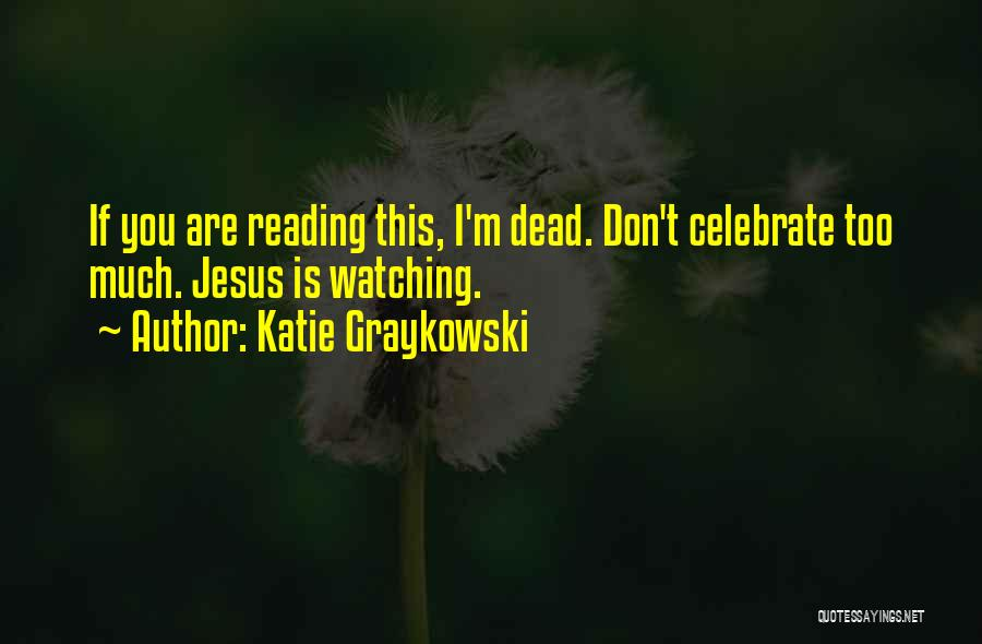 Celebrate Death Quotes By Katie Graykowski
