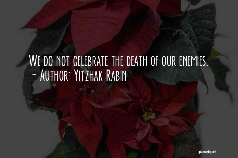 Celebrate Death Quotes By Yitzhak Rabin
