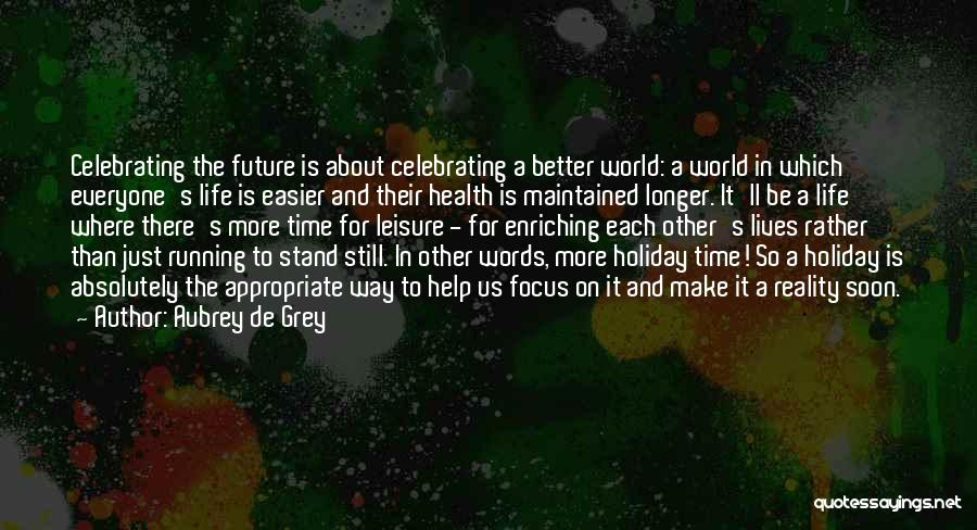 Celebrating Each Other Quotes By Aubrey De Grey