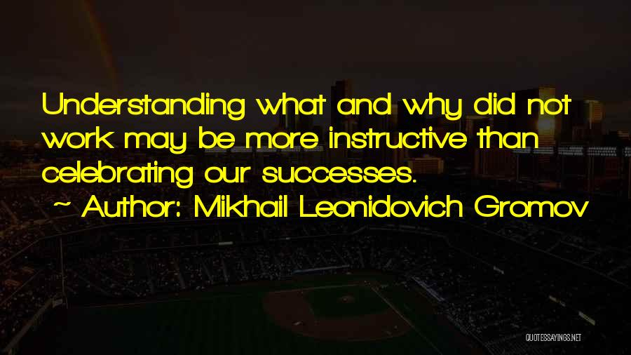 Celebrating Each Other Quotes By Mikhail Leonidovich Gromov