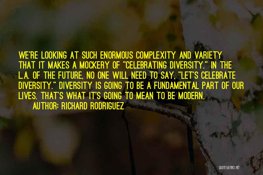 Celebrating Each Other Quotes By Richard Rodriguez