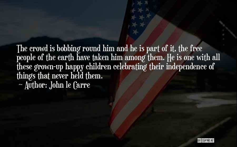 Celebrating Others Quotes By John Le Carre
