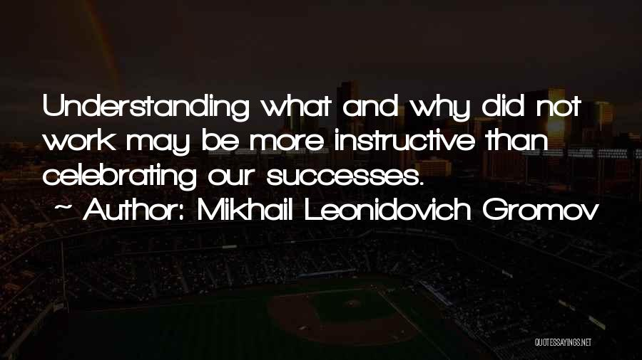 Celebrating Others Quotes By Mikhail Leonidovich Gromov