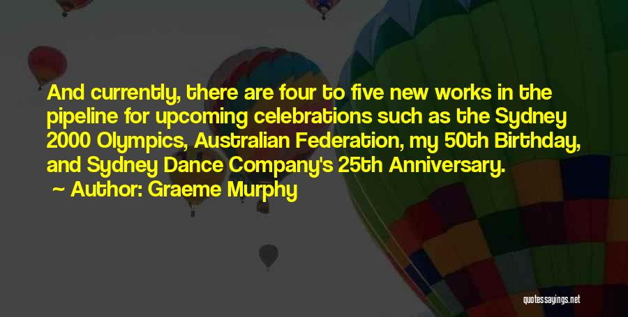 Celebrations Quotes By Graeme Murphy