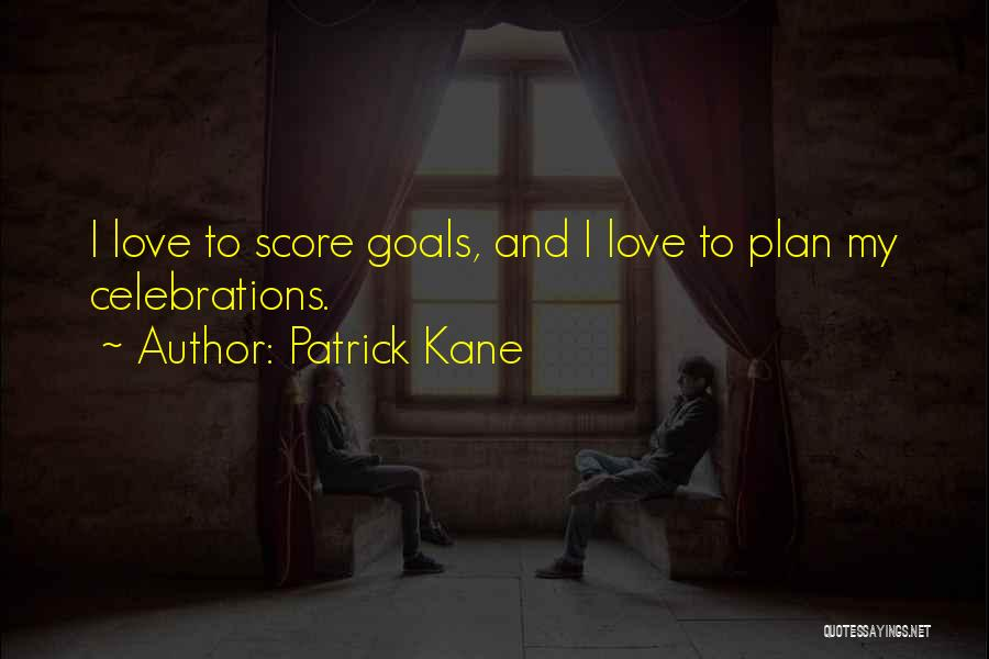 Celebrations Quotes By Patrick Kane