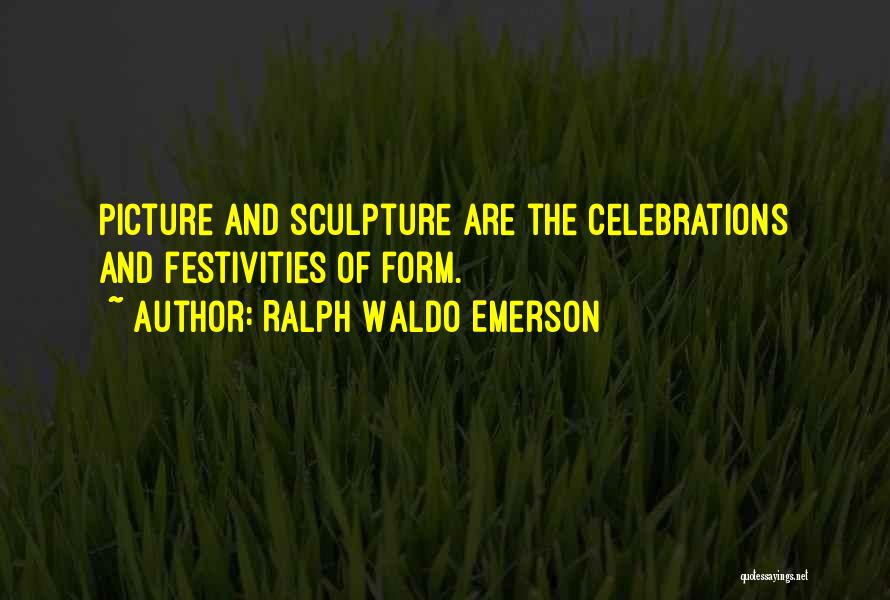 Celebrations Quotes By Ralph Waldo Emerson