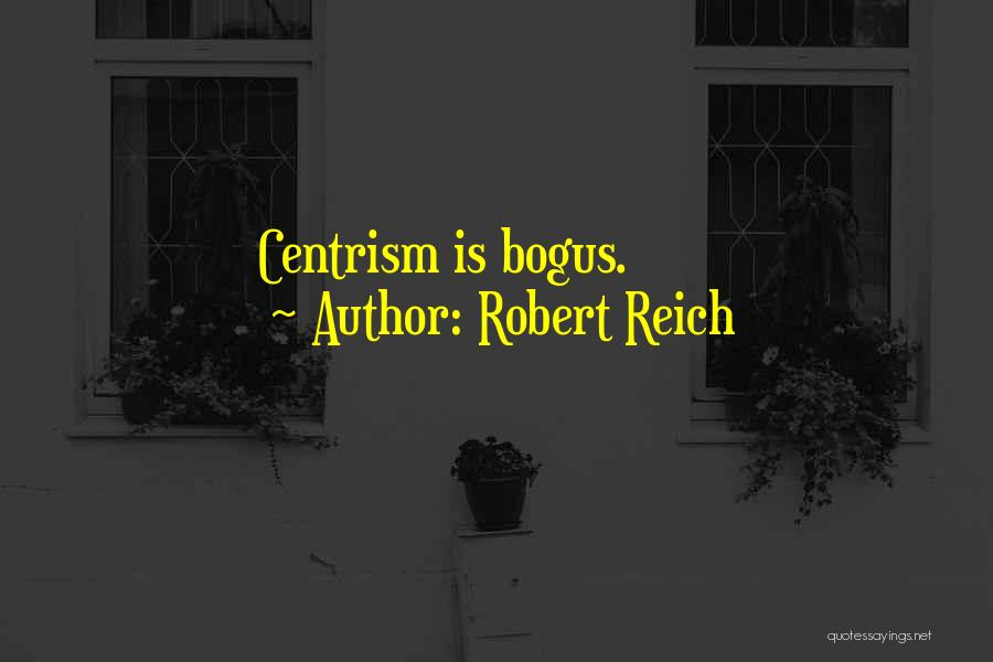 Centrism Quotes By Robert Reich