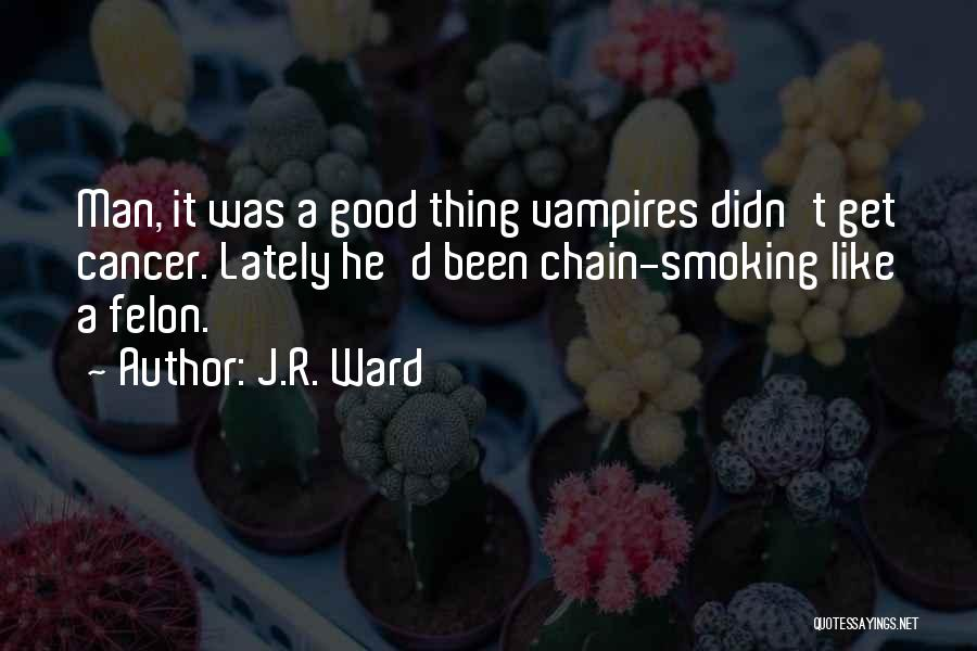 Chain Smoking Quotes By J.R. Ward