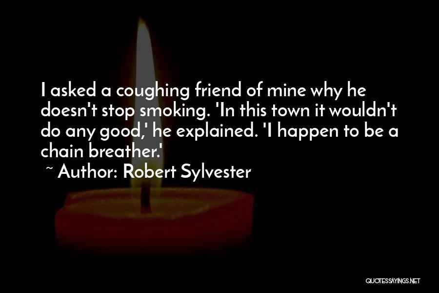 Chain Smoking Quotes By Robert Sylvester