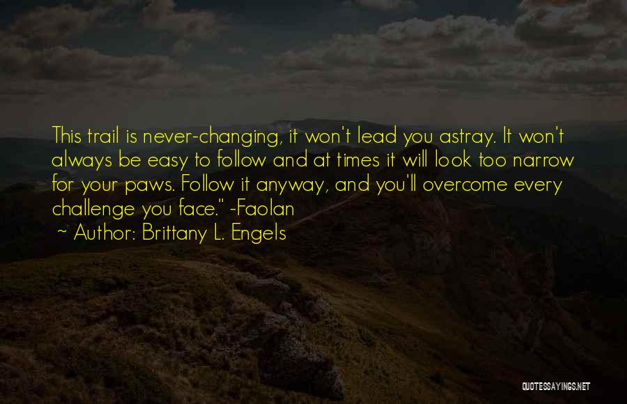 Challenges And Faith Quotes By Brittany L. Engels
