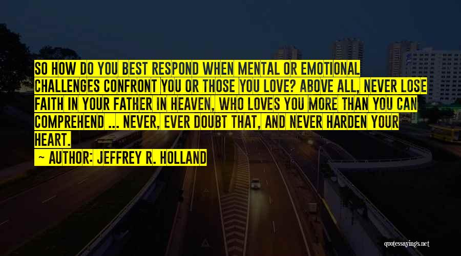 Challenges And Faith Quotes By Jeffrey R. Holland