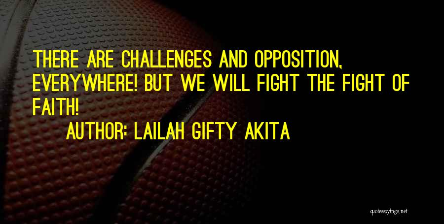 Challenges And Faith Quotes By Lailah Gifty Akita