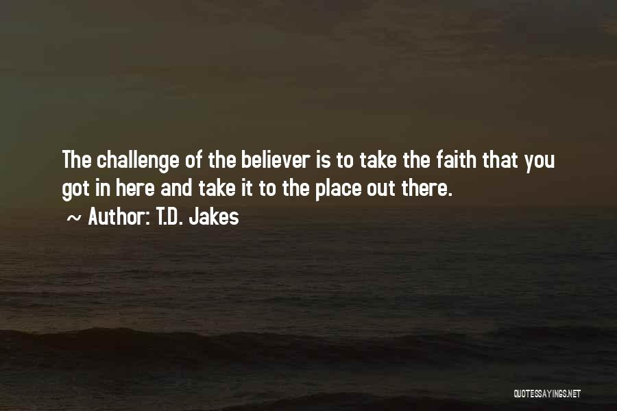 Challenges And Faith Quotes By T.D. Jakes