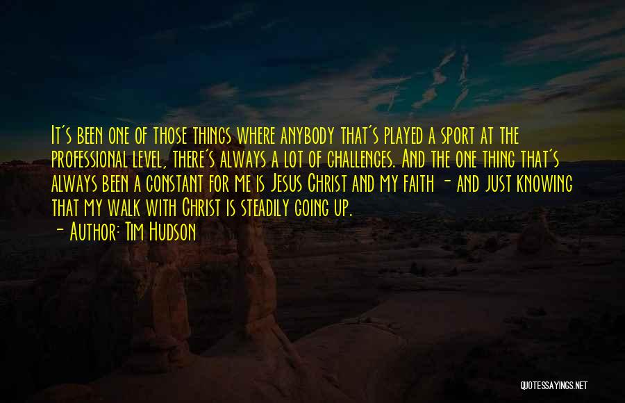 Challenges And Faith Quotes By Tim Hudson