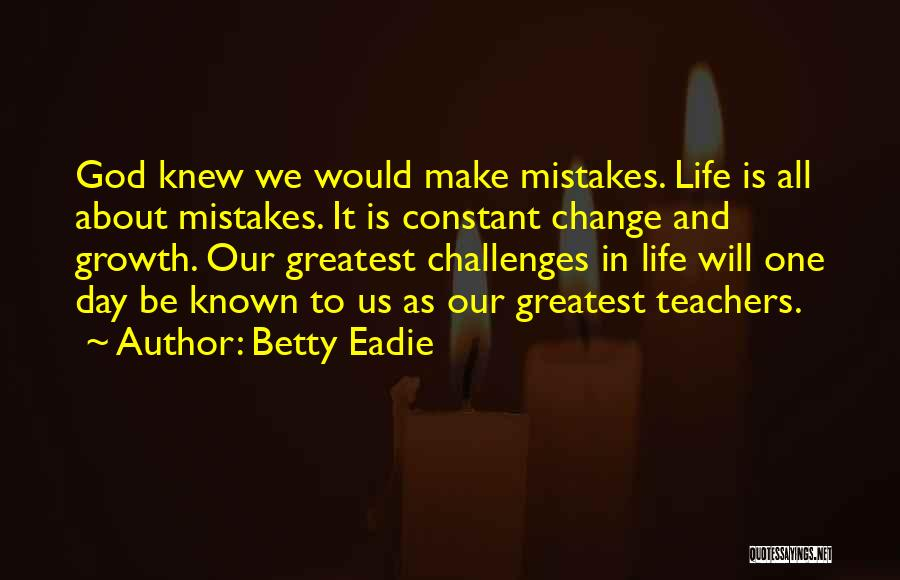 Challenges And Growth Quotes By Betty Eadie