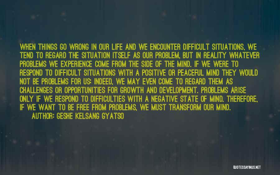 Challenges And Growth Quotes By Geshe Kelsang Gyatso