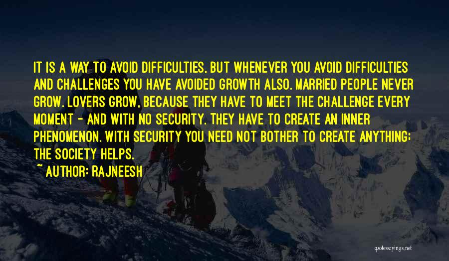 Challenges And Growth Quotes By Rajneesh