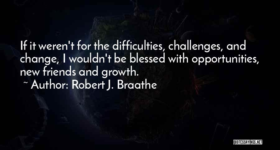 Challenges And Growth Quotes By Robert J. Braathe