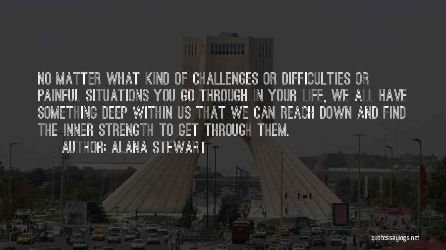 Challenges And Strength Quotes By Alana Stewart