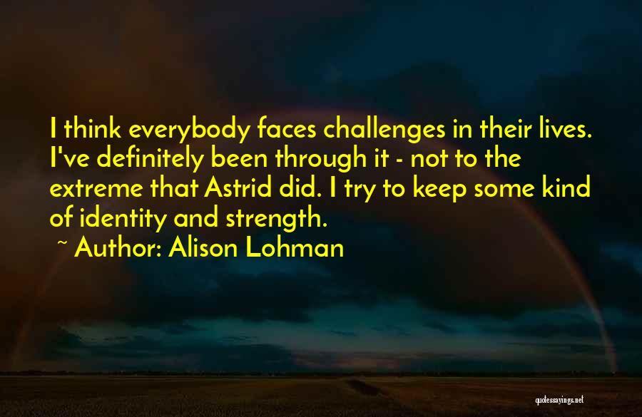 Challenges And Strength Quotes By Alison Lohman