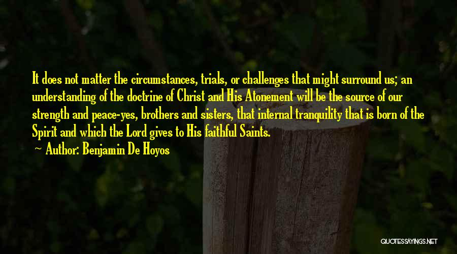 Challenges And Strength Quotes By Benjamin De Hoyos