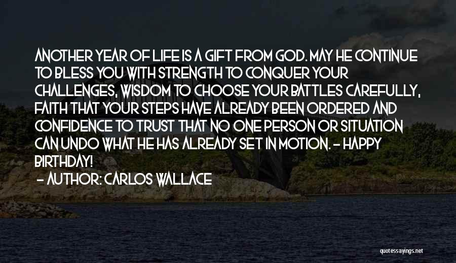 Challenges And Strength Quotes By Carlos Wallace