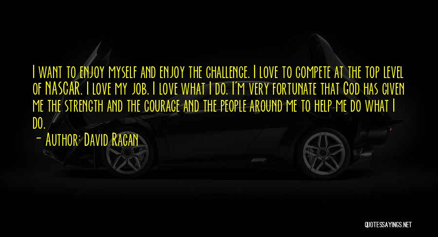 Challenges And Strength Quotes By David Ragan
