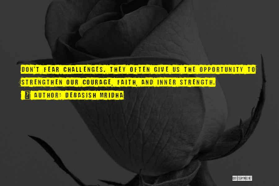 Challenges And Strength Quotes By Debasish Mridha