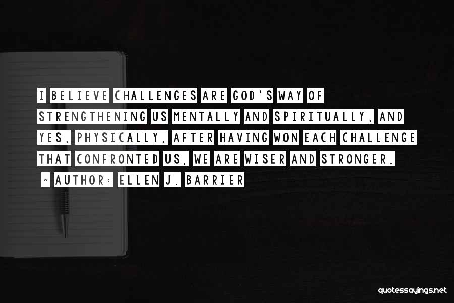 Challenges And Strength Quotes By Ellen J. Barrier