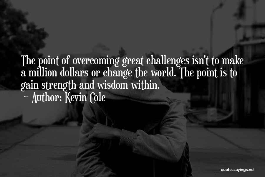 Challenges And Strength Quotes By Kevin Cole
