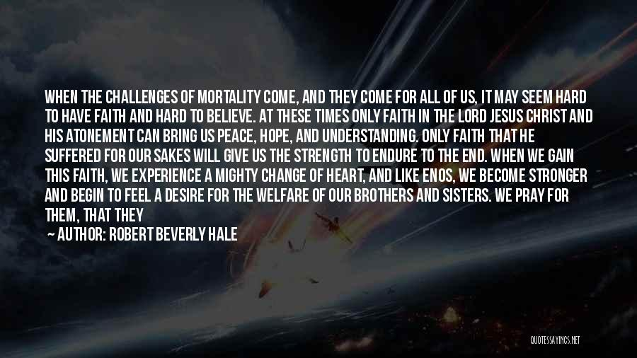 Challenges And Strength Quotes By Robert Beverly Hale