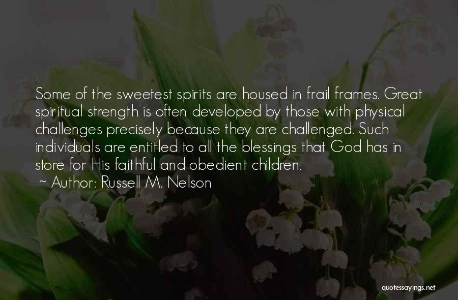 Challenges And Strength Quotes By Russell M. Nelson