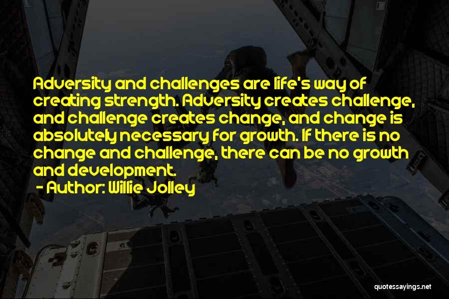Challenges And Strength Quotes By Willie Jolley